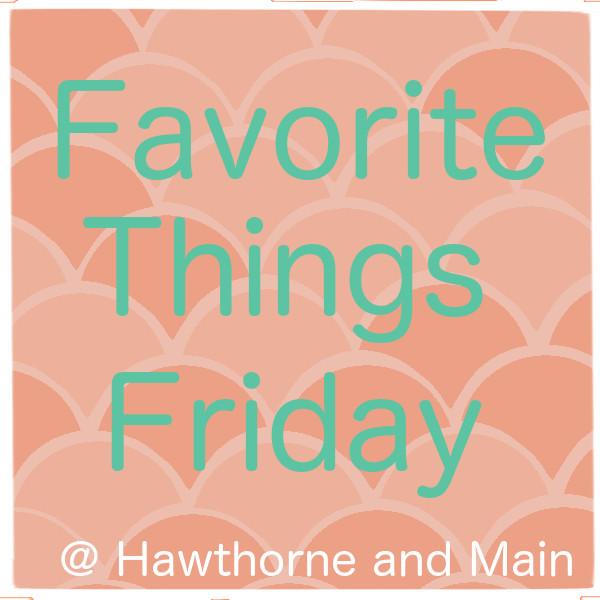 Favorite Things Friday
