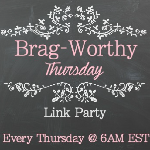 Brag Worthy Thursday- 6